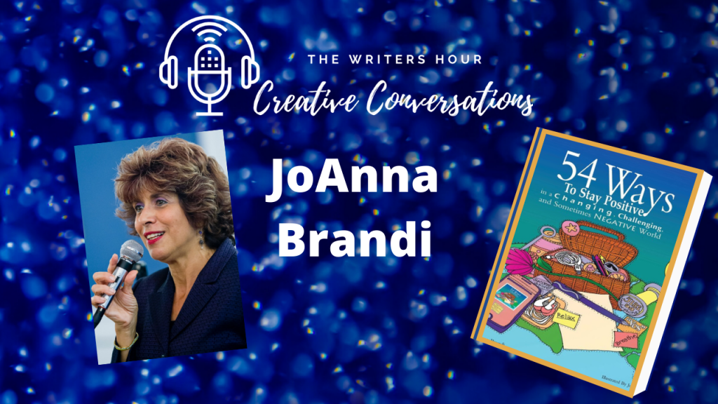 JoAnna Brandi, 54 Ways to Stay Positive on The Writers Hour - Creative Conversations with Janine Bolon